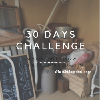 30 Days Challenge :: A Jumpstart on Living With Less Before More Comes In